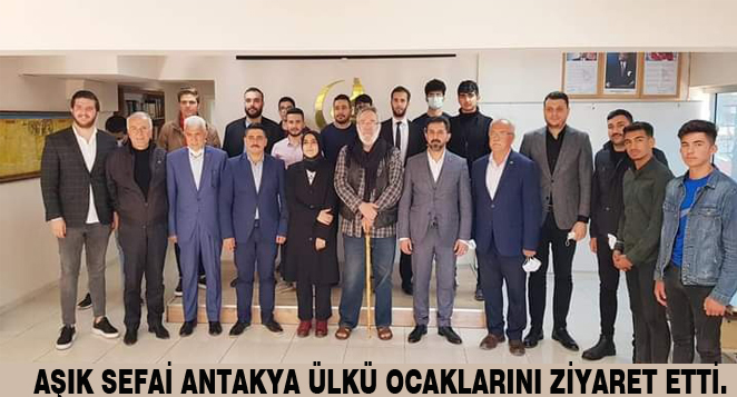 AŞIK SEFAİ ANTAKYA ÜLKÜ OCAKLARINI ZİYARET ETTİ.